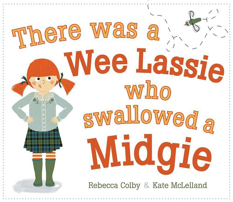 There was a Wee Lassie who swallowed a Midgie by Rebecca Colby and Kate McLelland